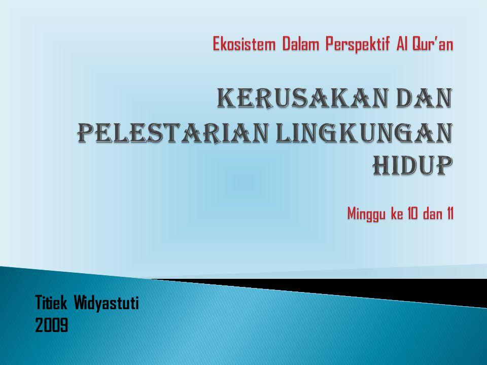 Ekosistem Dalam Perspektif Al Qur'an KERUSAKAN DAN PELESTARIAN LINGKUNGAN HIDUP Minggu ke 10 dan 11