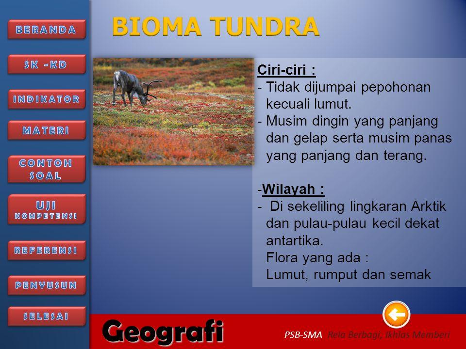 BIOMA TUNDRA Ciri-ciri : Tidak dijumpai pepohonan kecuali lumut.