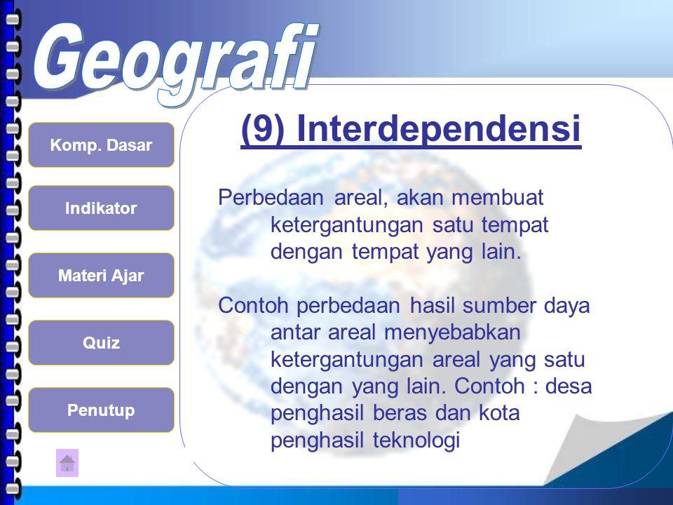 (9) Interdependensi Perbedaan areal, akan membuat ketergantungan satu tempat dengan tempat yang lain.