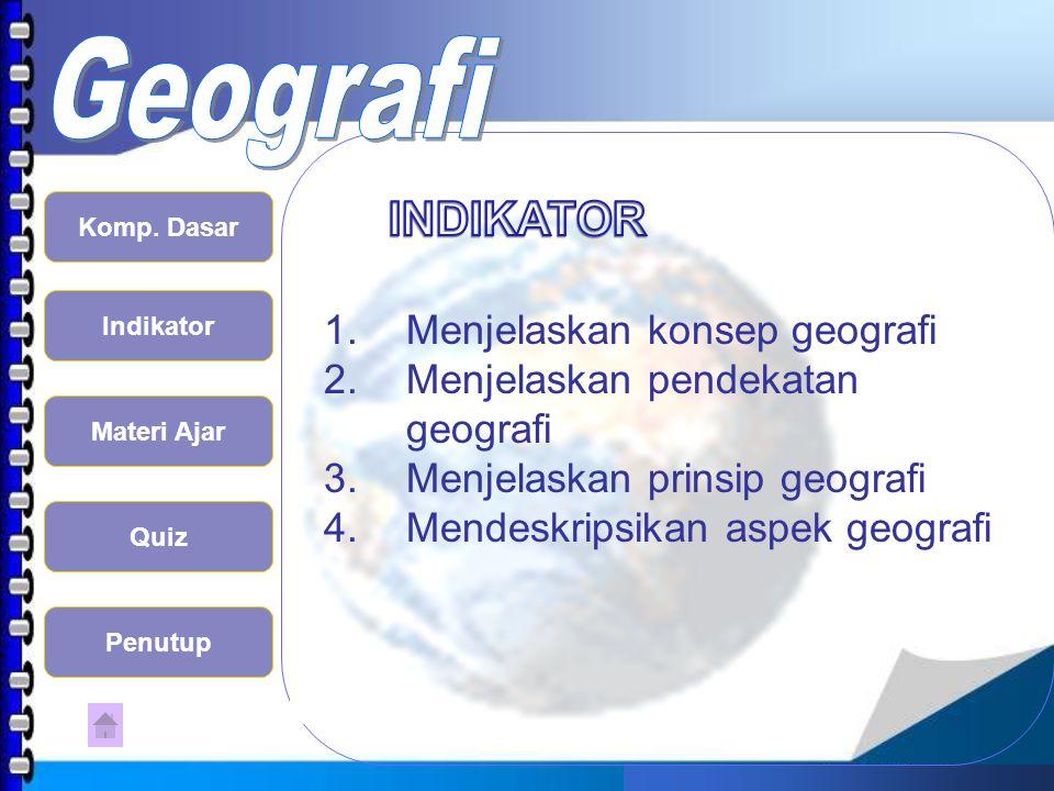 INDIKATOR Menjelaskan konsep geografi Menjelaskan pendekatan geografi
