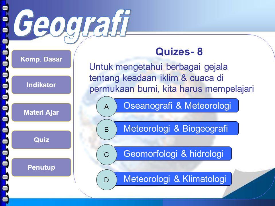 Quizes- 8 Untuk mengetahui berbagai gejala tentang keadaan iklim & cuaca di permukaan bumi, kita harus mempelajari.