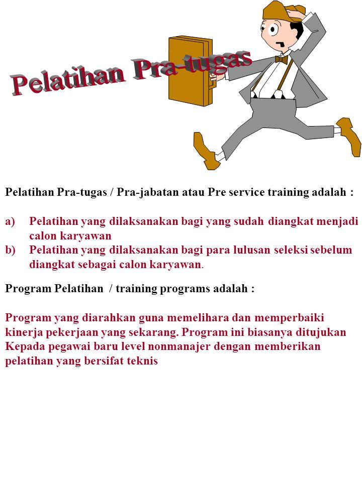 Pelatihan Pra-tugas Pelatihan Pra-tugas / Pra-jabatan atau Pre service training adalah :