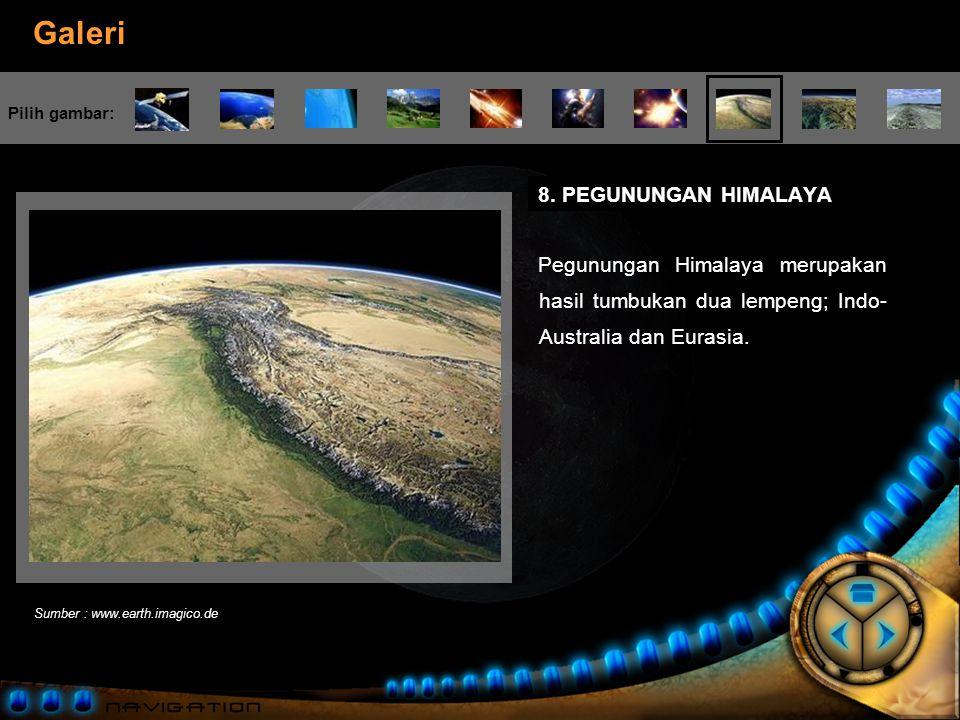 8. PEGUNUNGAN HIMALAYA Pegunungan Himalaya merupakan hasil tumbukan dua lempeng; Indo-Australia dan Eurasia.