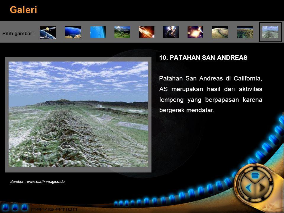 10. PATAHAN SAN ANDREAS Patahan San Andreas di California, AS merupakan hasil dari aktivitas lempeng yang berpapasan karena bergerak mendatar.