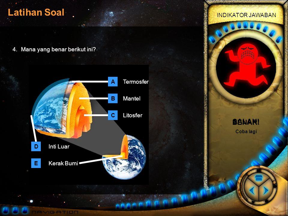 BENAR! SALAH! 4. Mana yang benar berikut ini A Termosfer B Mantel C