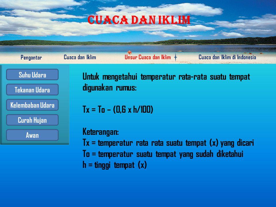 Untuk mengetahui temperatur rata-rata suatu tempat digunakan rumus: