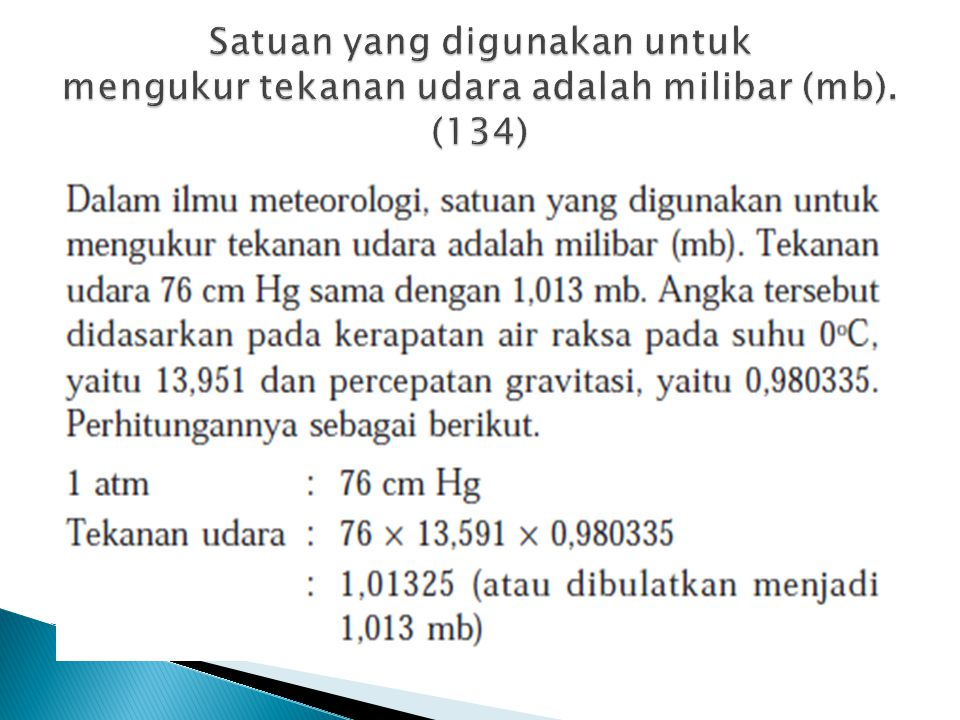 Satuan yang digunakan untuk mengukur tekanan udara adalah milibar (mb)