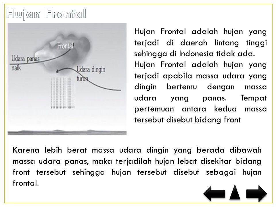 Hujan Frontal Hujan Frontal adalah hujan yang terjadi di daerah lintang tinggi sehingga di Indonesia tidak ada.