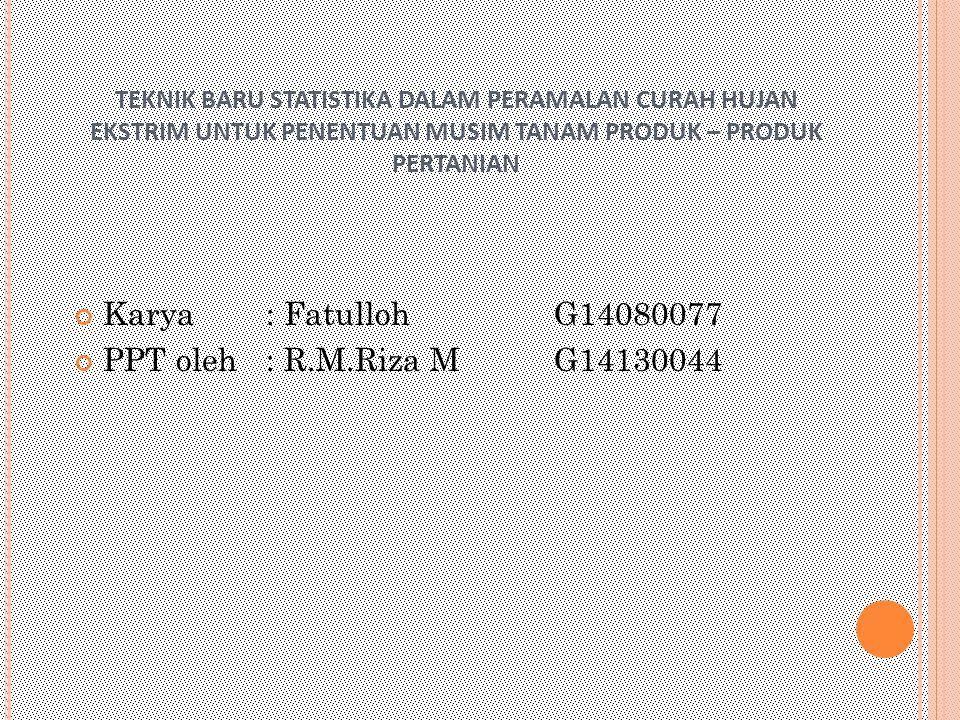 Karya : Fatulloh G14080077 PPT oleh : R.M.Riza M G14130044