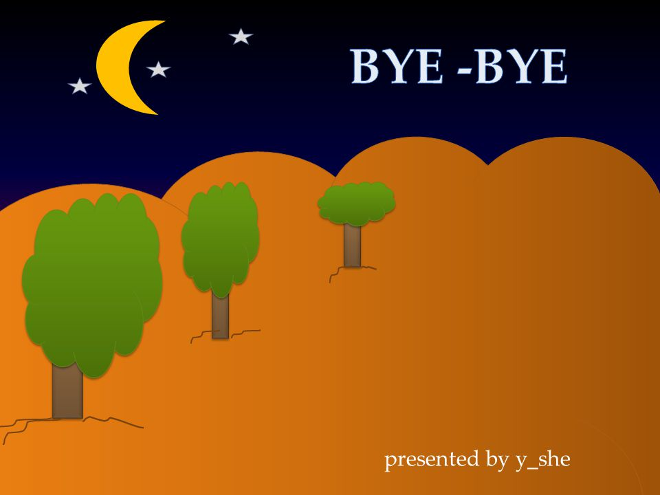 BYE -BYE presented by y_she