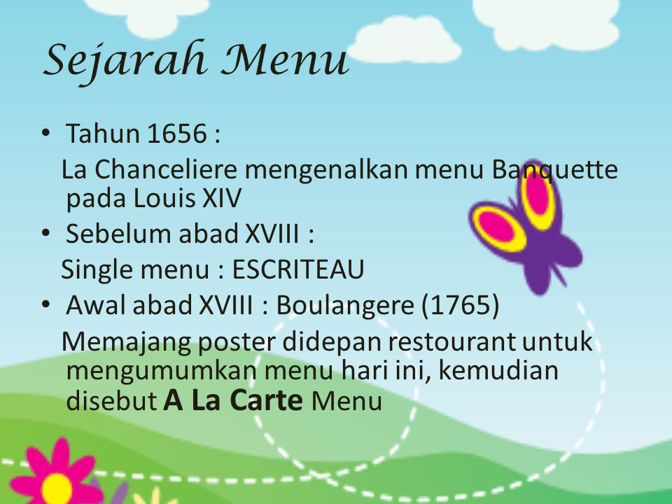 Sejarah Menu Tahun 1656 : La Chanceliere mengenalkan menu Banquette pada Louis XIV. Sebelum abad XVIII :