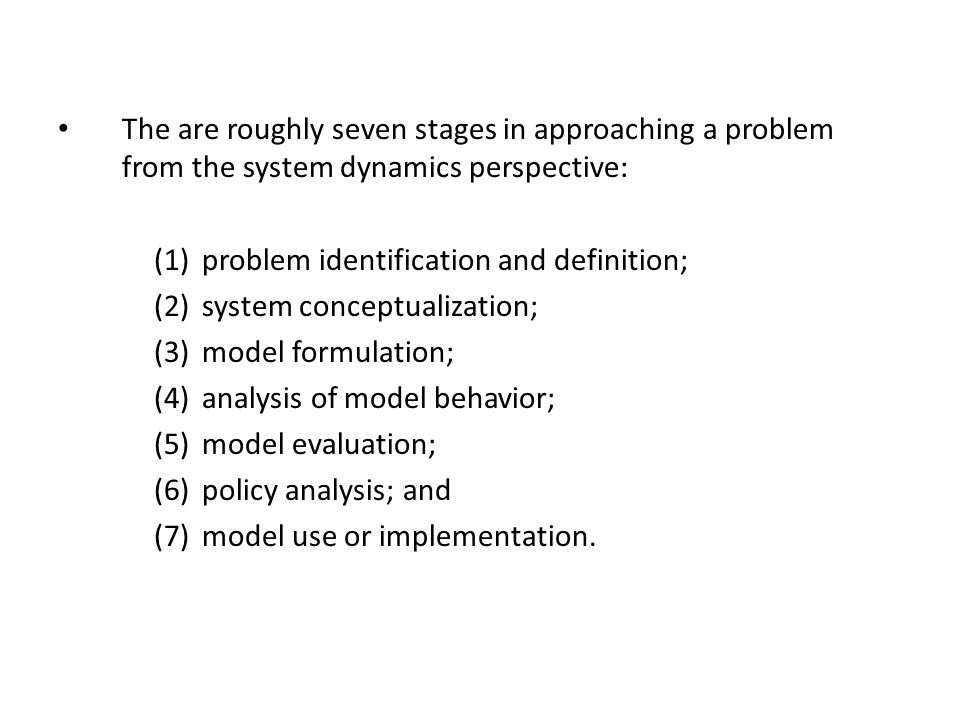 The are roughly seven stages in approaching a problem from the system dynamics perspective: