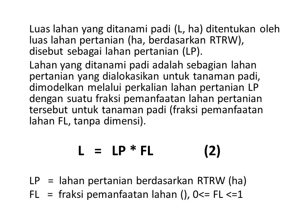 Luas lahan yang ditanami padi (L, ha) ditentukan oleh luas lahan pertanian (ha, berdasarkan RTRW), disebut sebagai lahan pertanian (LP).