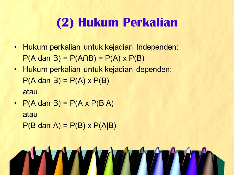 (2) Hukum Perkalian Hukum perkalian untuk kejadian Independen: