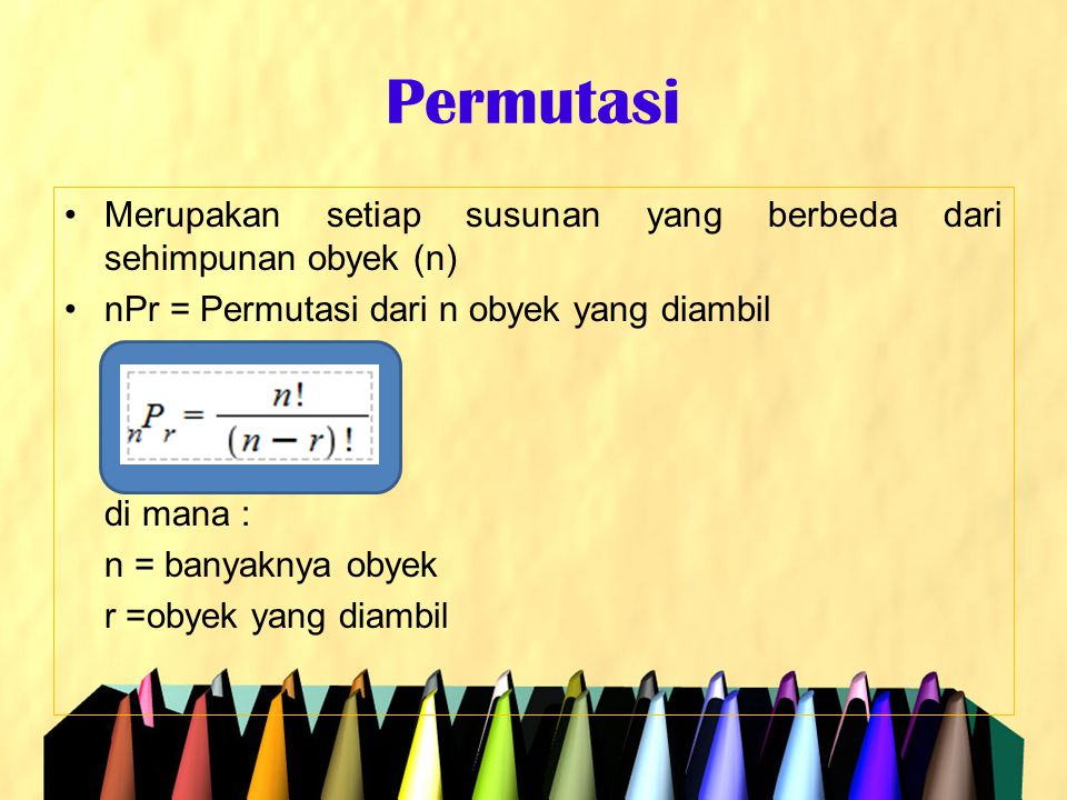 Permutasi Merupakan setiap susunan yang berbeda dari sehimpunan obyek (n) nPr = Permutasi dari n obyek yang diambil.