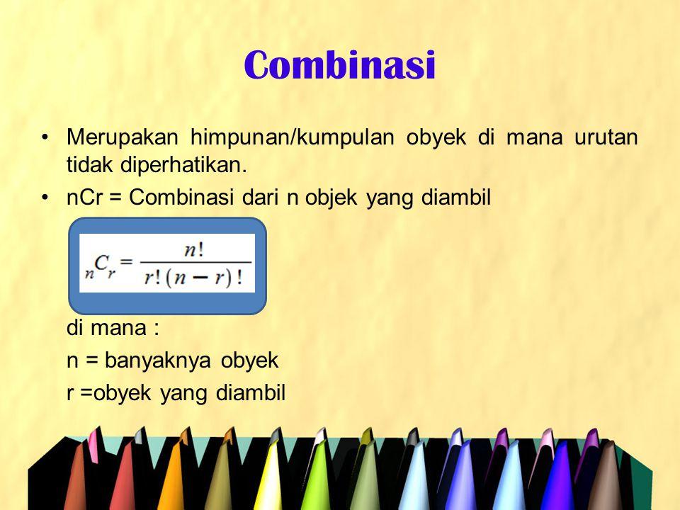 Combinasi Merupakan himpunan/kumpulan obyek di mana urutan tidak diperhatikan. nCr = Combinasi dari n objek yang diambil.
