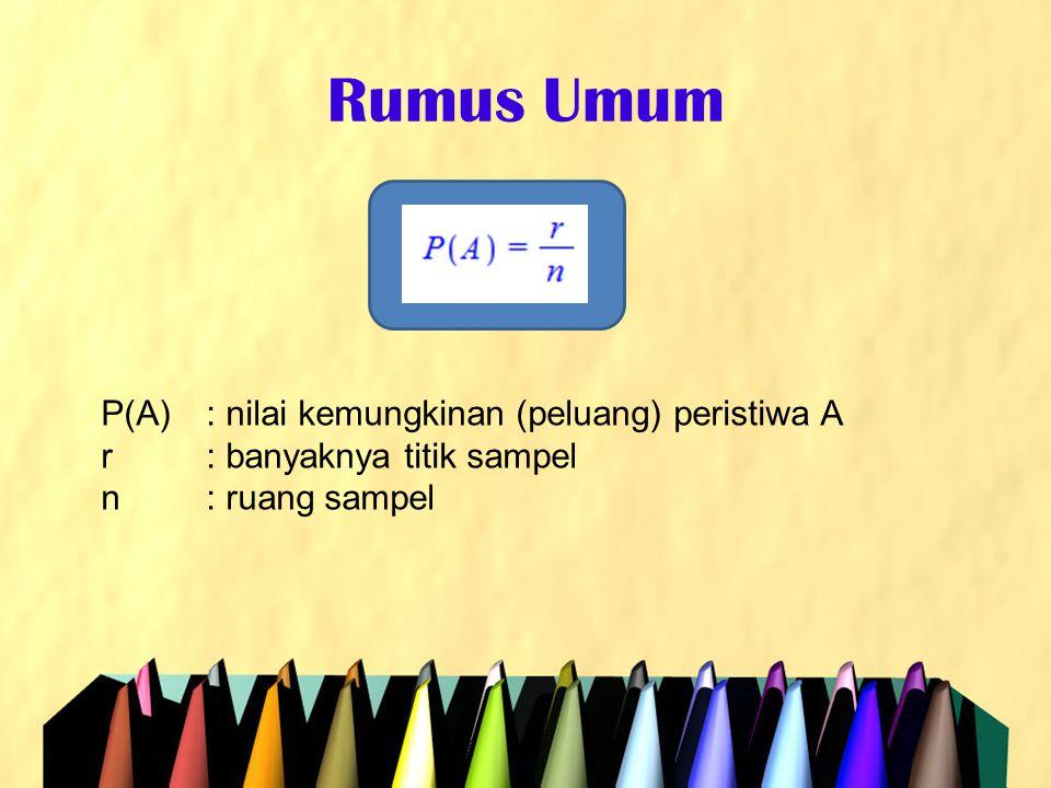 Rumus Umum P(A) : nilai kemungkinan (peluang) peristiwa A