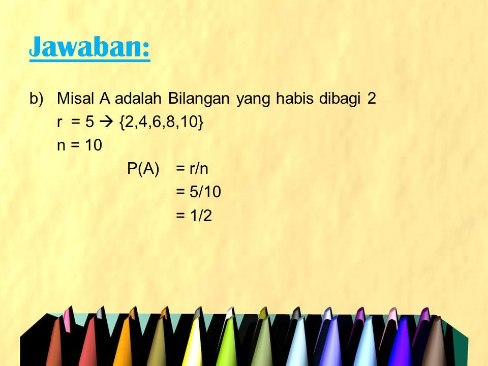 Jawaban: Misal A adalah Bilangan yang habis dibagi 2