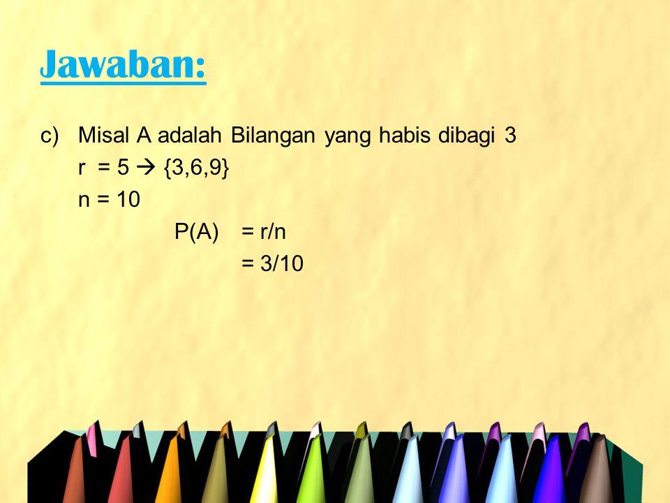 Jawaban: Misal A adalah Bilangan yang habis dibagi 3 r = 5  {3,6,9}