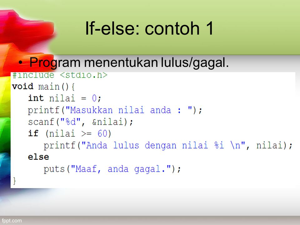 If-else: contoh 1 Program menentukan lulus/gagal.