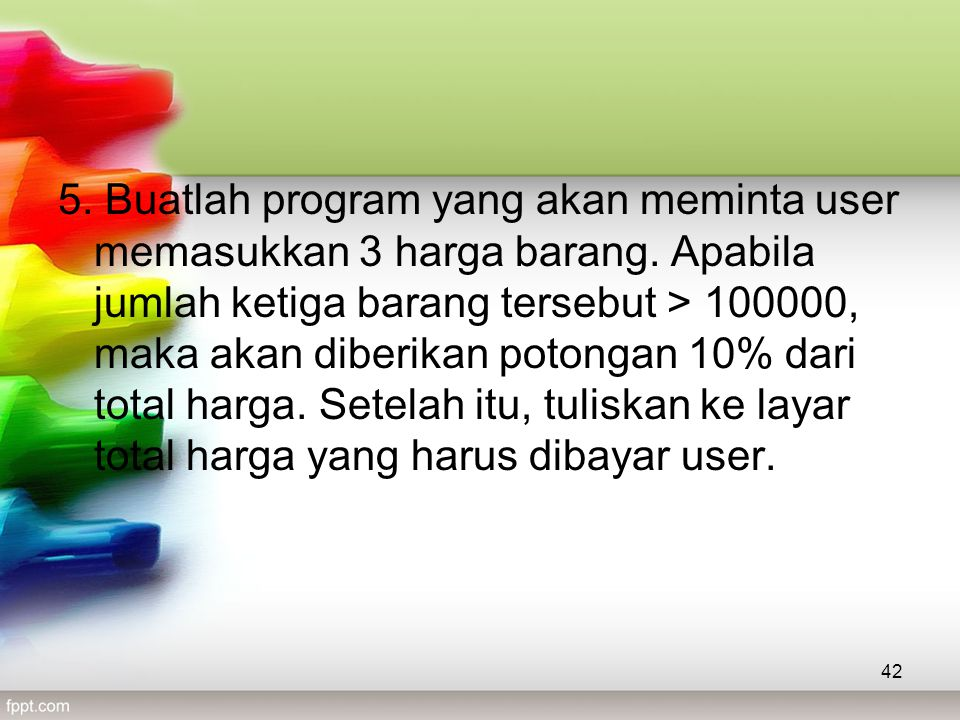 5. Buatlah program yang akan meminta user memasukkan 3 harga barang