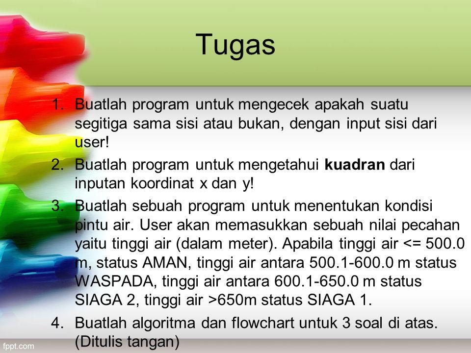Tugas Buatlah program untuk mengecek apakah suatu segitiga sama sisi atau bukan, dengan input sisi dari user!