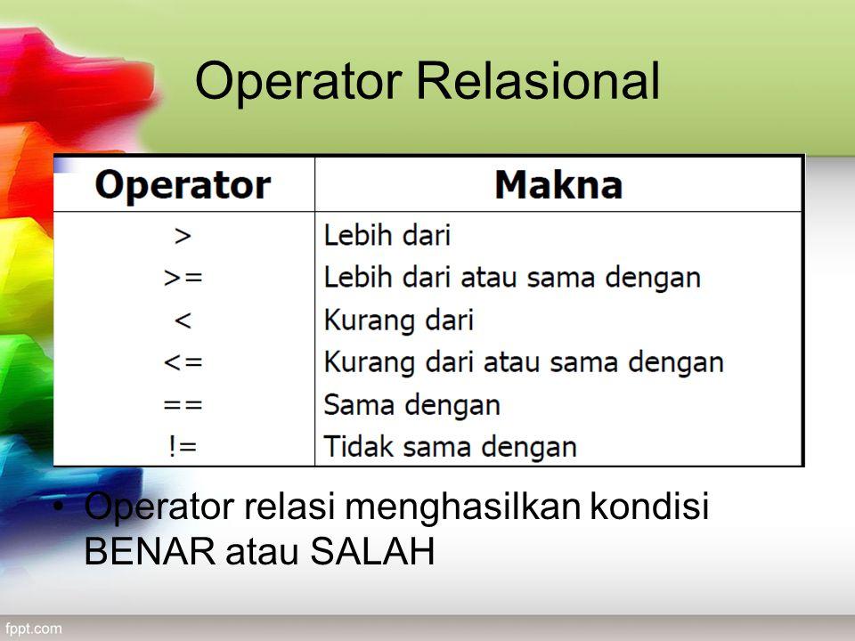Operator Relasional Operator relasi menghasilkan kondisi BENAR atau SALAH
