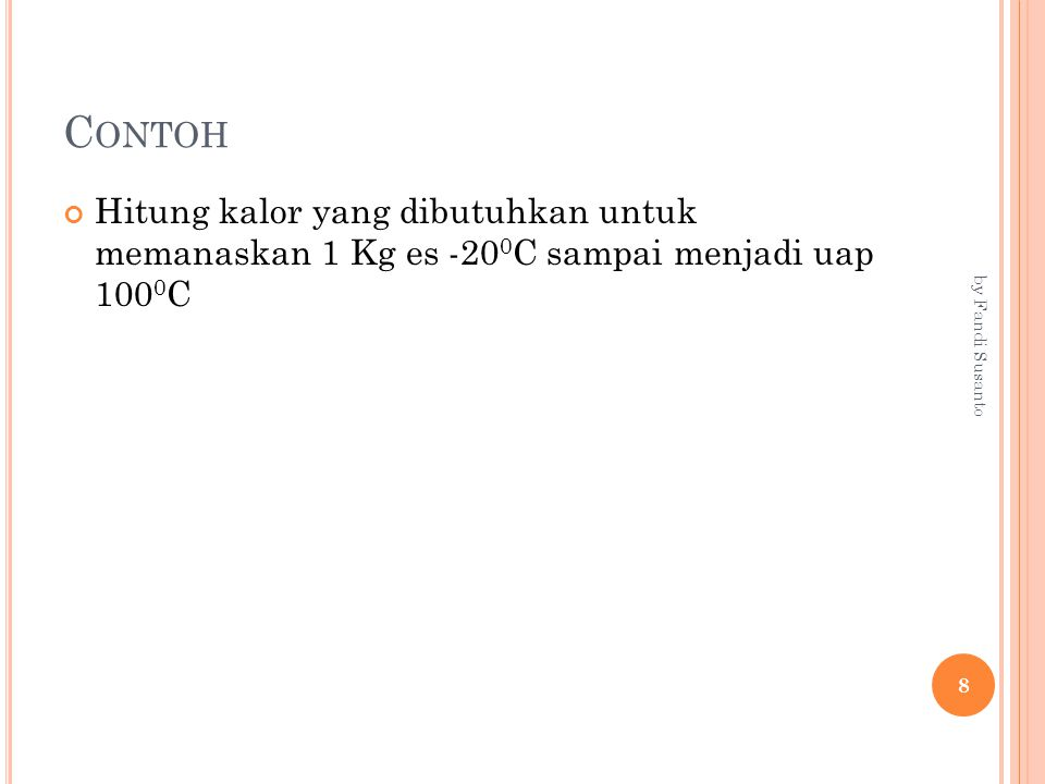Contoh Hitung kalor yang dibutuhkan untuk memanaskan 1 Kg es -200C sampai menjadi uap 1000C.