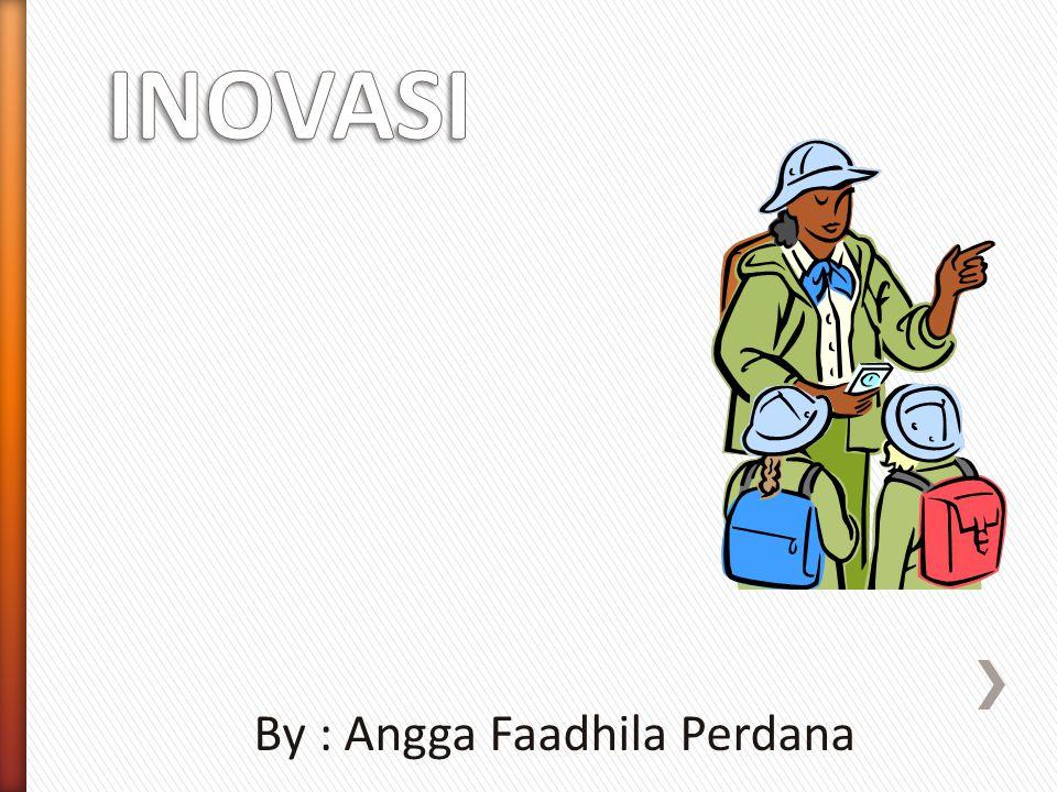 INOVASI By : Angga Faadhila Perdana