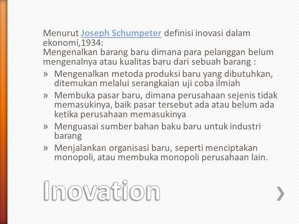 Menurut Joseph Schumpeter definisi inovasi dalam ekonomi,1934: Mengenalkan barang baru dimana para pelanggan belum mengenalnya atau kualitas baru dari sebuah barang :