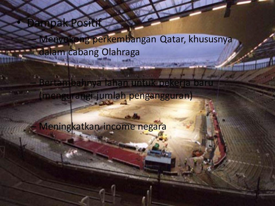 Dampak Positif Menyokong perkembangan Qatar, khususnya dalam cabang Olahraga. Bertambahnya lahan untuk pekerja baru (mengurangi jumlah pengangguran)