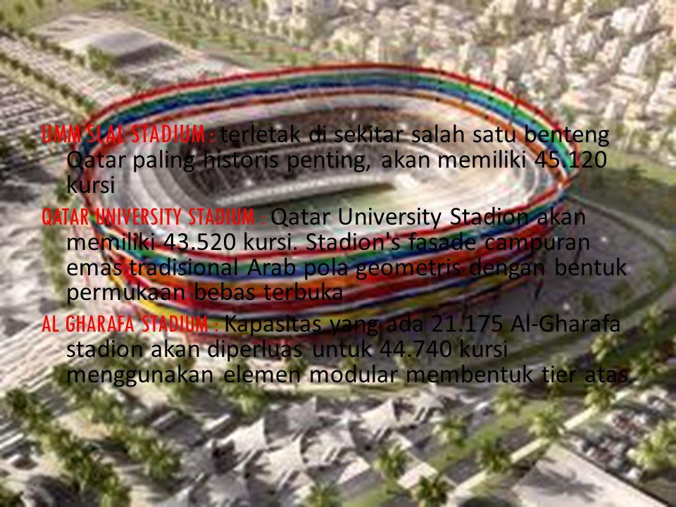 UMM SLAL STADIUM : terletak di sekitar salah satu benteng Qatar paling historis penting, akan memiliki 45.120 kursi