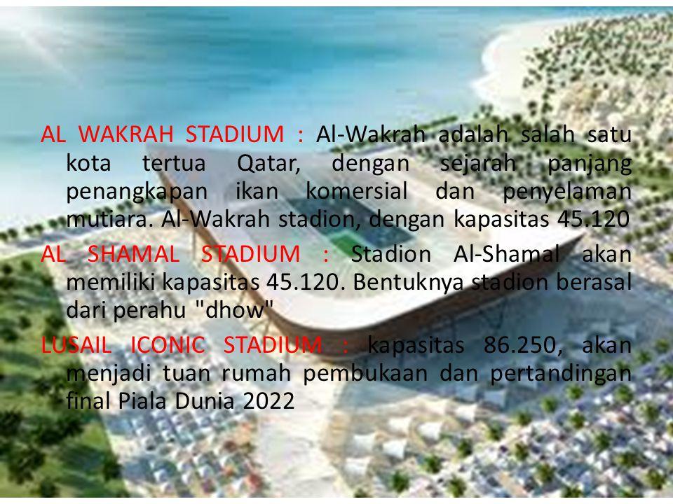 AL WAKRAH STADIUM : Al-Wakrah adalah salah satu kota tertua Qatar, dengan sejarah panjang penangkapan ikan komersial dan penyelaman mutiara.