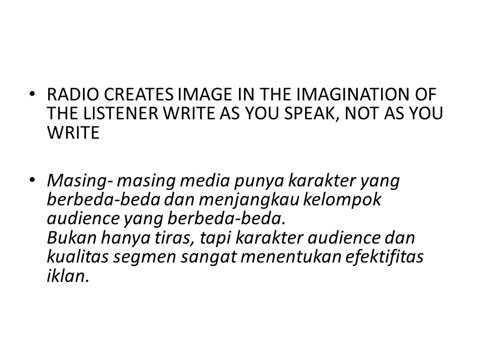 RADIO CREATES IMAGE IN THE IMAGINATION OF THE LISTENER WRITE AS YOU SPEAK, NOT AS YOU WRITE