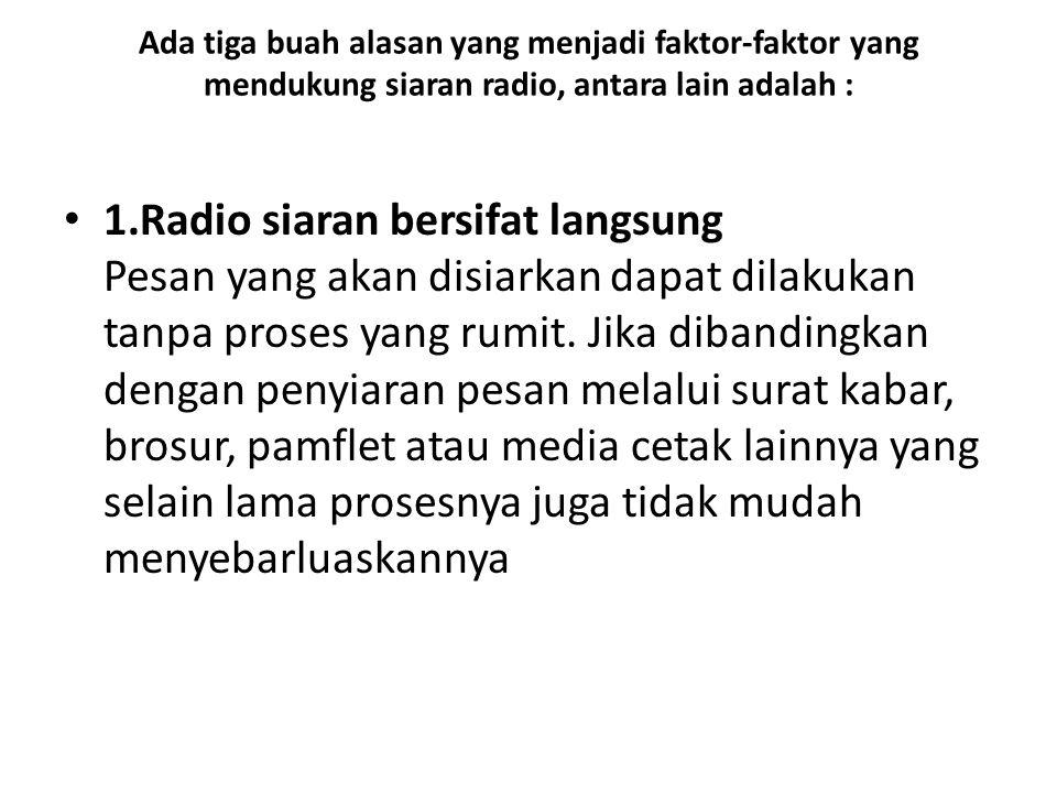 Ada tiga buah alasan yang menjadi faktor-faktor yang mendukung siaran radio, antara lain adalah :