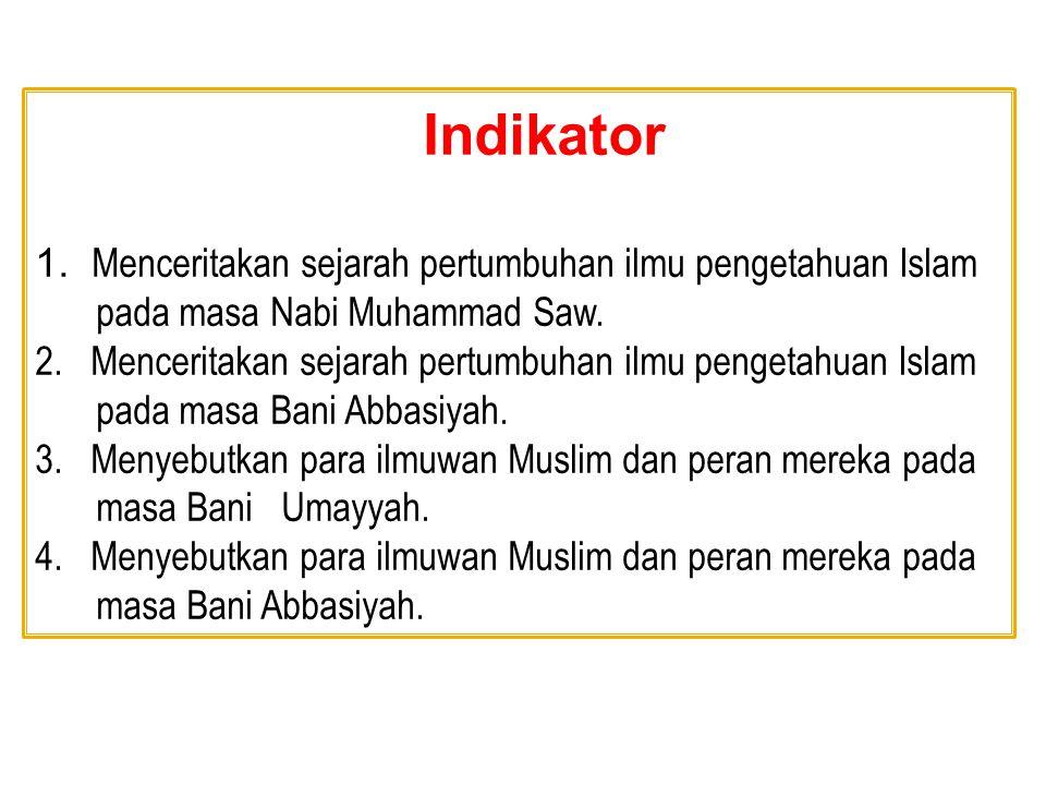 Indikator 1. Menceritakan sejarah pertumbuhan ilmu pengetahuan Islam pada masa Nabi Muhammad Saw.