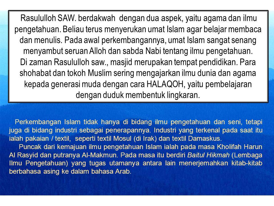 Rasululloh SAW. berdakwah dengan dua aspek, yaitu agama dan ilmu pengetahuan. Beliau terus menyerukan umat Islam agar belajar membaca dan menulis. Pada awal perkembangannya, umat Islam sangat senang menyambut seruan Alloh dan sabda Nabi tentang ilmu pengetahuan.