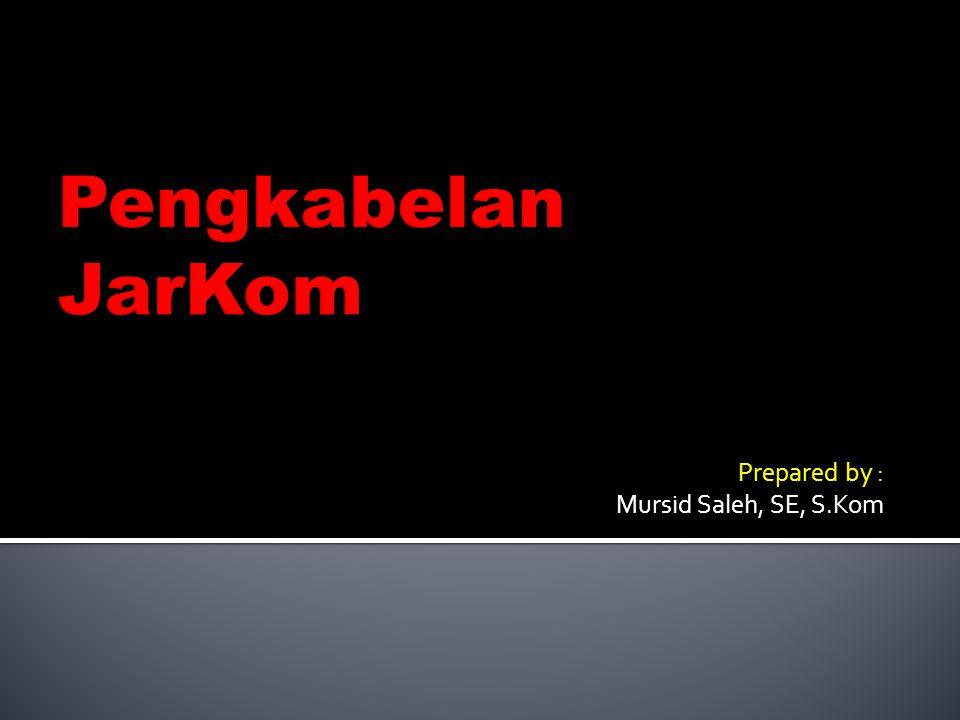 Prepared by : Mursid Saleh, SE, S.Kom