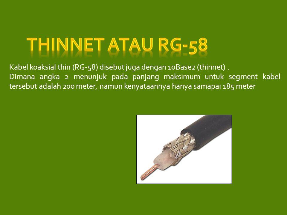Thinnet atau RG-58 Kabel koaksial thin (RG-58) disebut juga dengan 10Base2 (thinnet) .