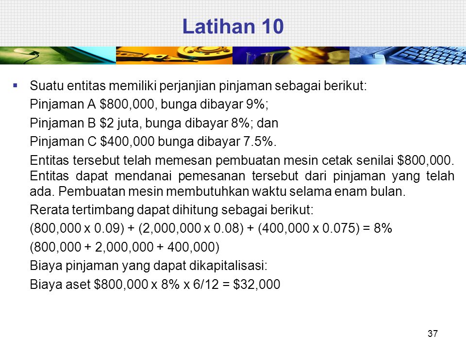 Latihan 10 Suatu entitas memiliki perjanjian pinjaman sebagai berikut: