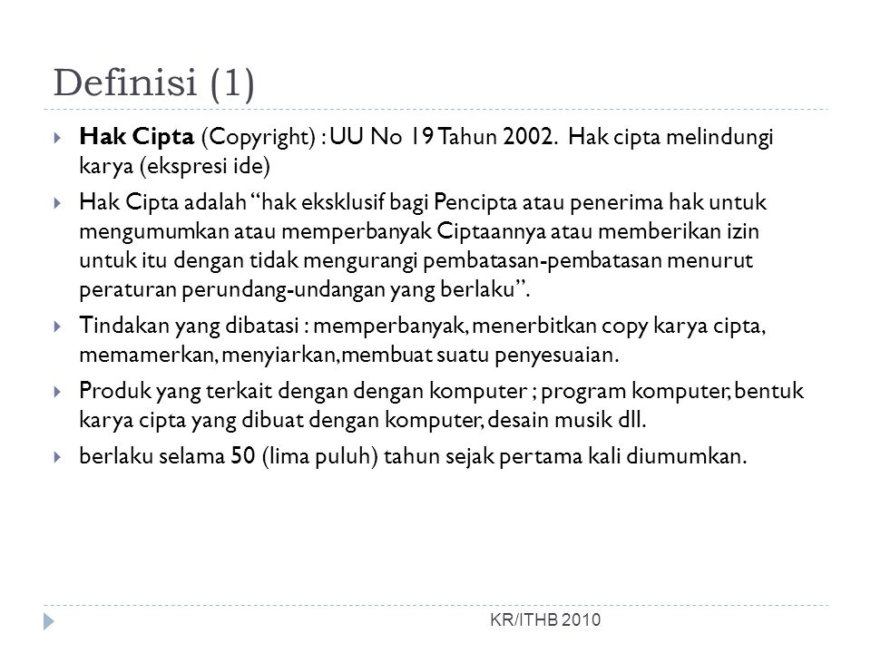 Definisi (1) Hak Cipta (Copyright) : UU No 19 Tahun 2002. Hak cipta melindungi karya (ekspresi ide)