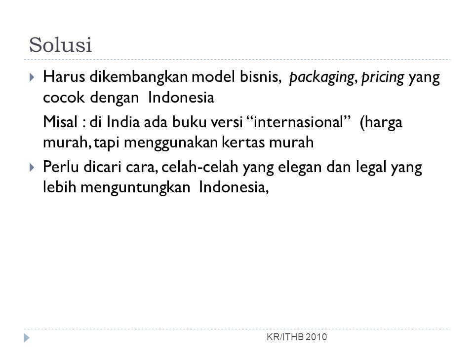 Solusi Harus dikembangkan model bisnis, packaging, pricing yang cocok dengan Indonesia.