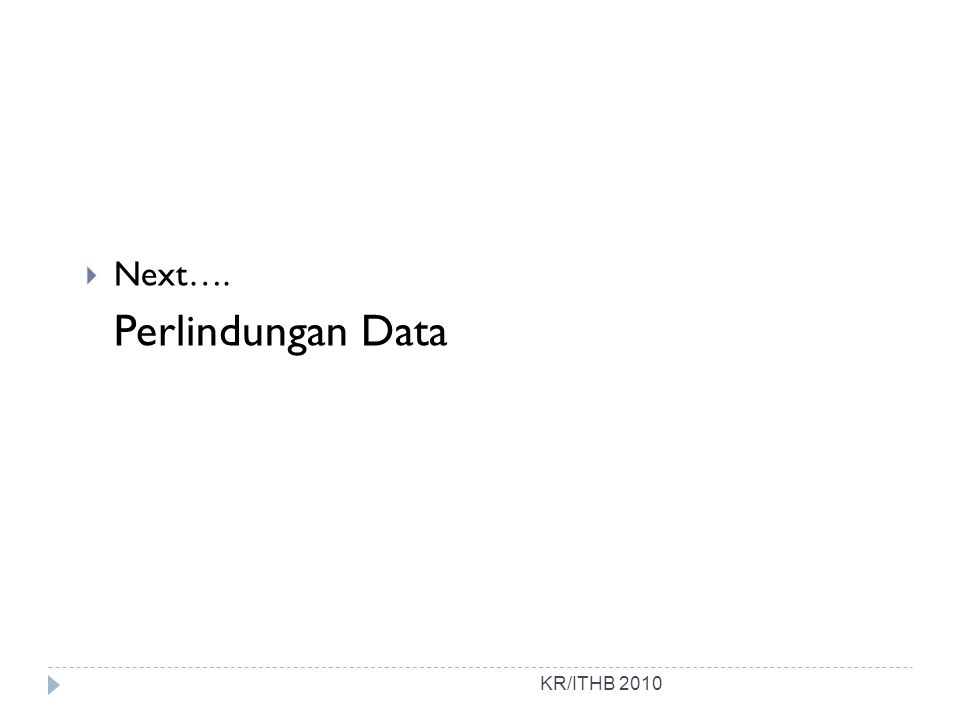 Next…. Perlindungan Data KR/ITHB 2010