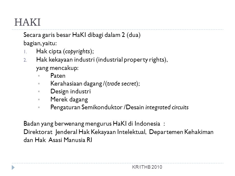 HAKI Secara garis besar HaKI dibagi dalam 2 (dua) bagian, yaitu: