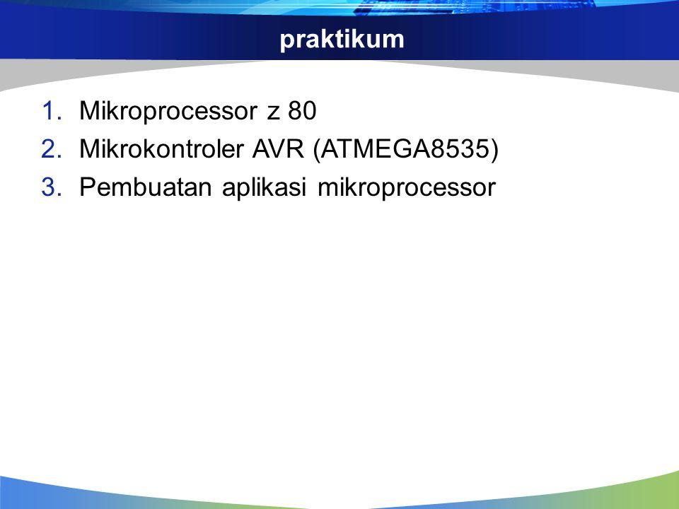 praktikum Mikroprocessor z 80 Mikrokontroler AVR (ATMEGA8535) Pembuatan aplikasi mikroprocessor