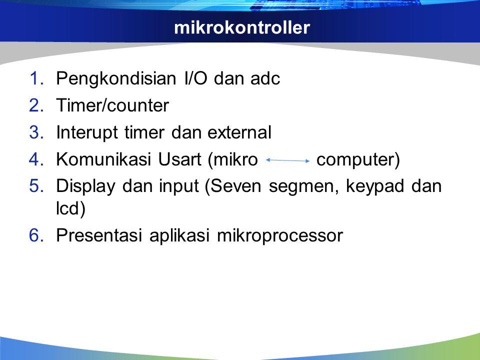 mikrokontroller Pengkondisian I/O dan adc. Timer/counter. Interupt timer dan external. Komunikasi Usart (mikro computer)