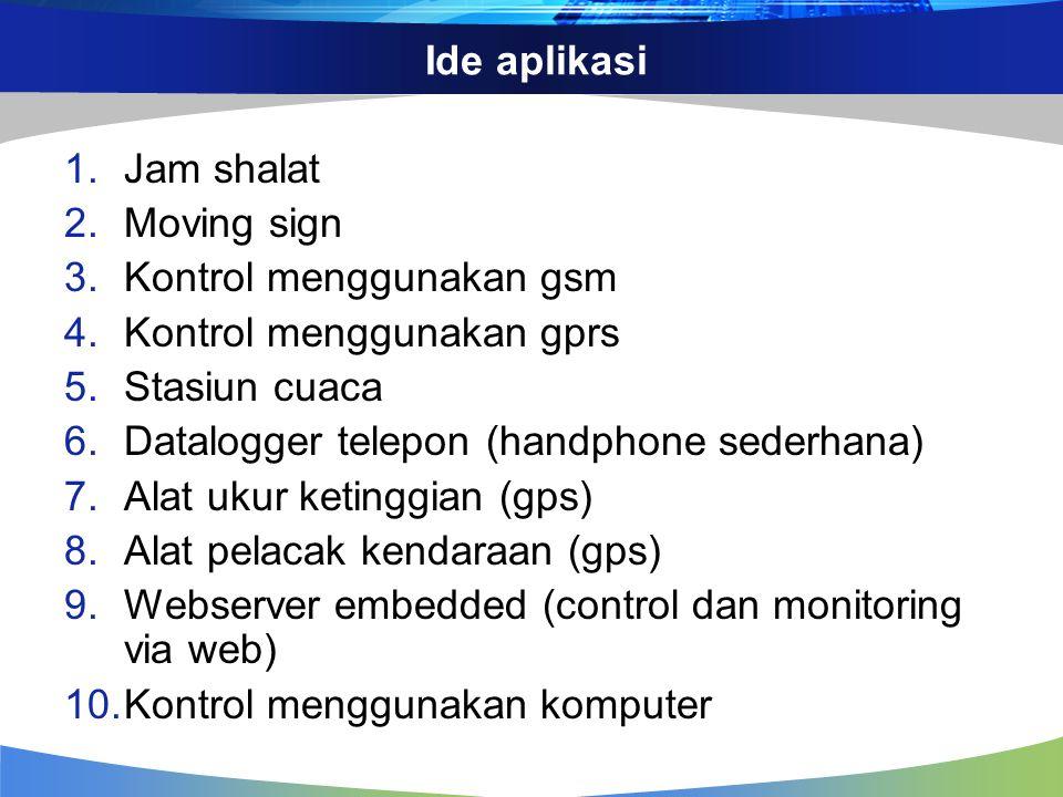 Ide aplikasi Jam shalat. Moving sign. Kontrol menggunakan gsm. Kontrol menggunakan gprs. Stasiun cuaca.