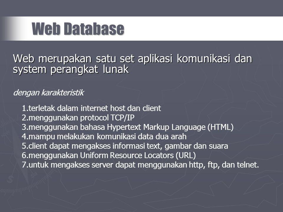 Web Database Web merupakan satu set aplikasi komunikasi dan system perangkat lunak. dengan karakteristik.