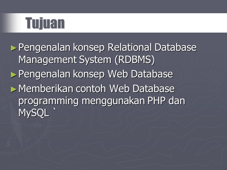Tujuan Pengenalan konsep Relational Database Management System (RDBMS)