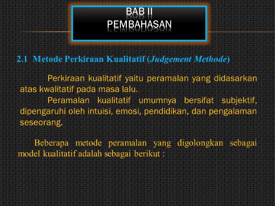 BAB II PEMBAHASAN 2.1 Metode Perkiraan Kualitatif (Judgement Methode)